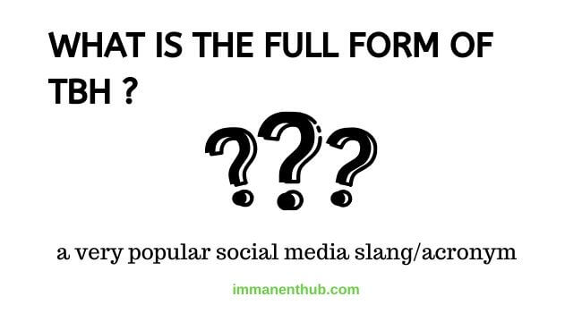 What is the full form of tbh?